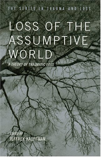 Loss of the Assumptive World A Theory of Traumatic Loss  2002 edition cover
