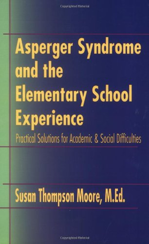 Asperger Syndrome and the Elementary School Experience Practical Solutions for Academic and Social Difficulties  2002 9781931282130 Front Cover