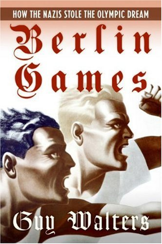 Berlin Games How the Nazis Stole the Olympic Dream N/A edition cover