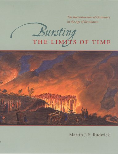 Bursting the Limits of Time The Reconstruction of Geohistory in the Age of Revolution  2005 9780226731131 Front Cover
