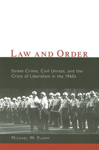 Law and Order Street Crime, Civil Unrest, and the Crisis of Liberalism in The 1960s  2007 edition cover