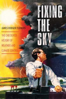 Fixing the Sky The Checkered History of Weather and Climate Control  2012 edition cover