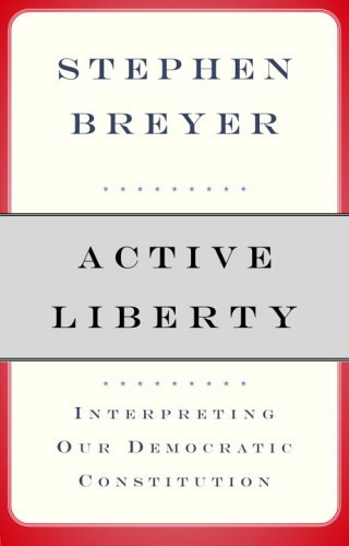 Active Liberty Interpreting Our Democratic Constitution  2005 edition cover