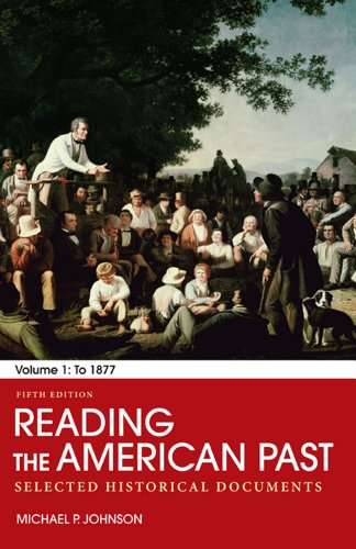 Reading the American Past: Volume I: To 1877 Selected Historical Documents 5th 2012 9780312564131 Front Cover