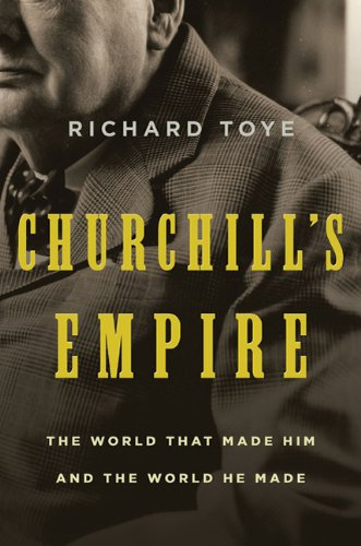 Churchill's Empire The World That Made Him and the World He Made N/A edition cover
