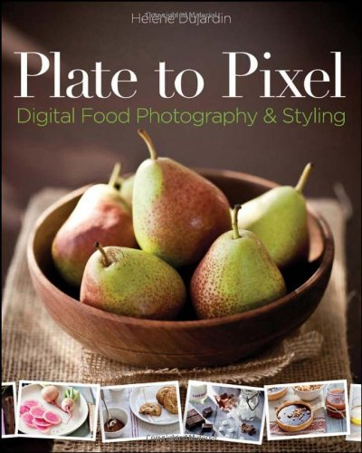Plate to Pixel Digital Food Photography and Styling  2011 edition cover