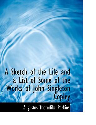 A Sketch of the Life and a List of Some of the Works of John Singleton Copley:   2008 edition cover