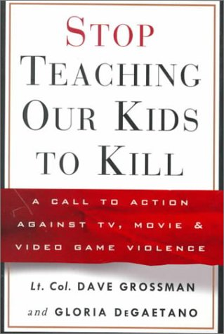 Stop Teaching Our Kids to Kill A Call to Action Against TV, Movie and Video Game Violence  1999 edition cover