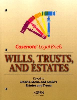 Wills, Trusts, and Estates Casenote Legal Brief  2nd (Student Manual, Study Guide, etc.) 9780735550131 Front Cover