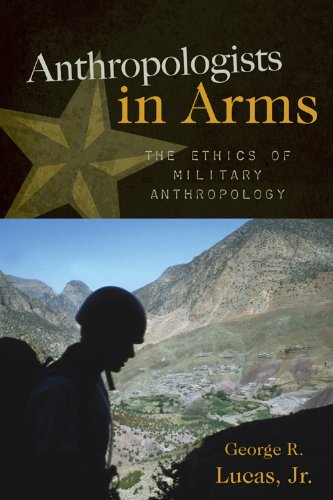Anthropologists in Arms The Ethics of Military Anthropology  2009 9780759112131 Front Cover
