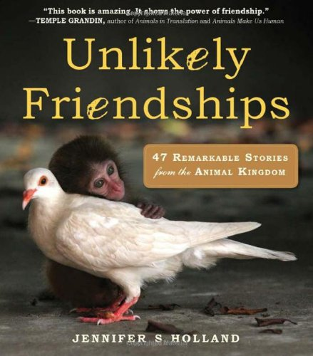 Unlikely Friendships 47 Remarkable Stories from the Animal Kingdom  2011 edition cover