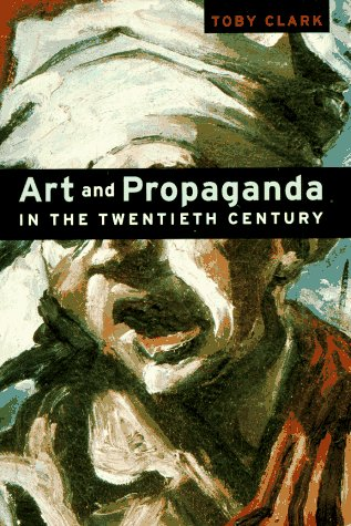 Art and Propaganda in the Twentieth Century  N/A 9780810927131 Front Cover
