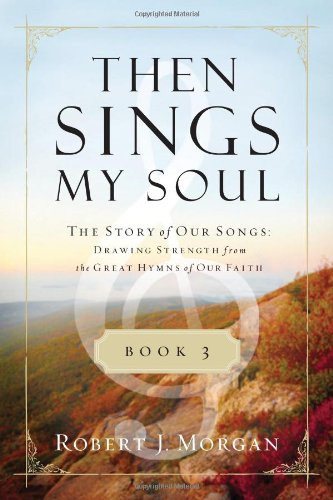Then Sings My Soul Book 3 The Story of Our Songs: Drawing Strength from the Great Hymns of Our Faith  2012 edition cover