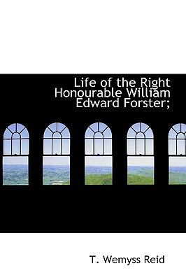 Life of the Right Honourable William Edward Forster;  N/A 9781115298131 Front Cover