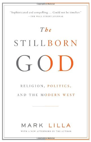 Stillborn God Religion, Politics, and the Modern West  2008 edition cover