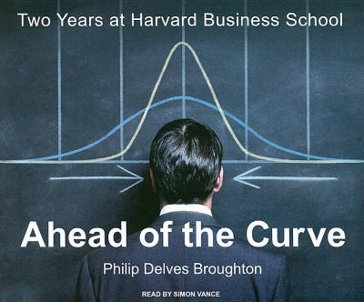 Ahead of the Curve: Two Years at Harvard Business School  2008 9781400107131 Front Cover
