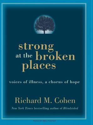 Strong at the Broken Places: Voices of Illness, a Chorus of Hope, Library Edition  2008 9781400136131 Front Cover