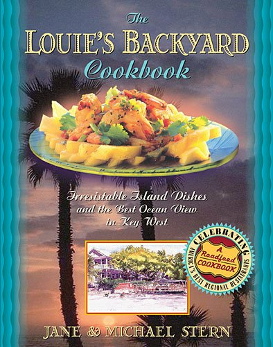 Louie's Backyard Cookbook Irrisistible Island Dishes and the Best Ocean View in Key West  2009 9781401605131 Front Cover