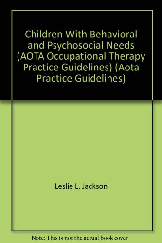 Occupational Therapy Practice Guidelines for Children with Behavioral and Psychosocial Needs   2005 9781569002131 Front Cover