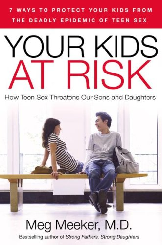Your Kids at Risk How Teen Sex Threatens Our Sons and Daughters N/A edition cover