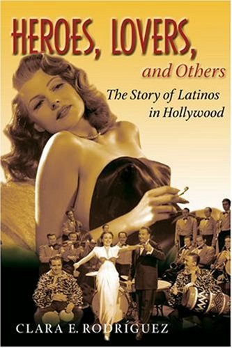 Heroes, Lovers, and Others The Story of Latinos in Hollywood  2007 edition cover