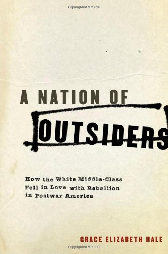 Nation of Outsiders How the White Middle Class Fell in Love with Rebellion in Postwar America  2011 edition cover