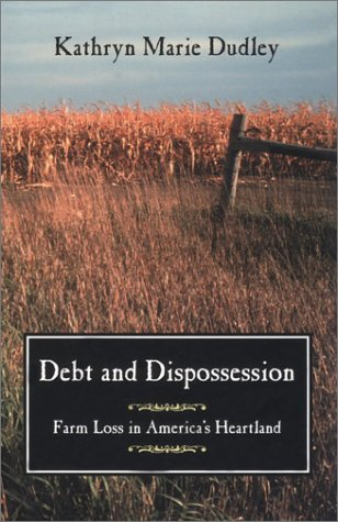 Debt and Dispossession Farm Loss in America's Heartland  2002 9780226169132 Front Cover