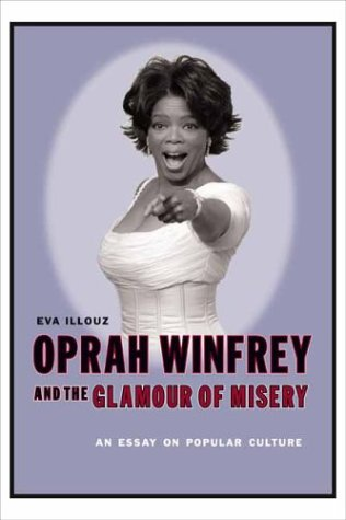 Oprah Winfrey and the Glamour of Misery An Essay on Popular Culture  2003 9780231118132 Front Cover