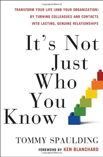 It's Not Just Who You Know Transform Your Life (And Your Organization) by Turning Colleagues and Contacts into Lasting, Genuine Relationships  2010 edition cover