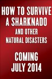 How to Survive a Sharknado and Other Unnatural Disasters Fight Back When Monsters and Mother Nature Attack  2014 9780553418132 Front Cover