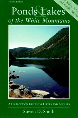Ponds and Lakes of the White Mountains A Four-Season Guide for Hikers and Anglers 2nd 1998 9780881504132 Front Cover