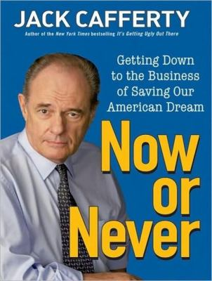 Now or Never: Getting Down to the Business of Saving Our American Dream, Library Edition  2009 9781400142132 Front Cover