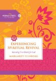 Experiencing Spiritual Revival Renewing Your Desire for God  2013 9781401679132 Front Cover