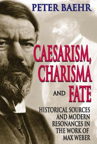 Caesarism, Charisma and Fate Historical Sources and Modern Resonances in the Work of Max Weber  2008 edition cover