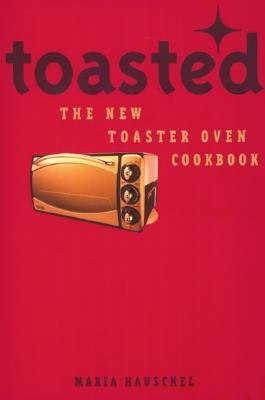 Toasted The New Toaster Oven Cookbook  2002 9781552852132 Front Cover