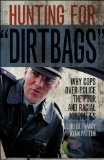 Hunting for 'Dirtbags' Why Cops Over-Police the Poor and Racial Minorities  2013 9781555538132 Front Cover