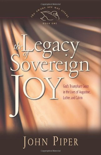 Legacy of Sovereign Joy God's Triumphant Grace in the Lives of Augustine, Luther, and Calvin 2nd 2006 edition cover