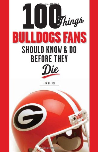 100 Things Bulldogs Fans Should Know and Do Before They Die   2010 9781600784132 Front Cover