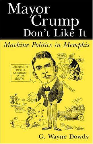 Mayor Crump Don't Like It Machine Politics in Memphis N/A edition cover