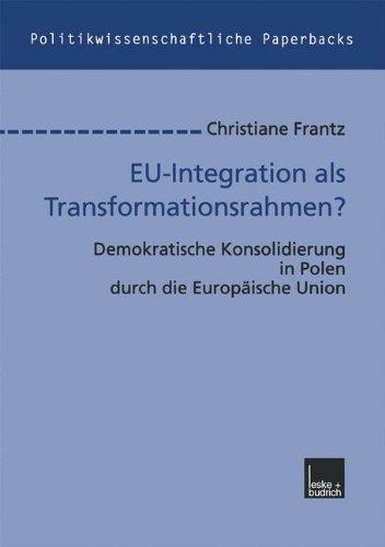 EU-Integration als transformationsrahmen?: Demokratische konsolidierung in Polen Durch die Europaische Union  2012 9783810026132 Front Cover