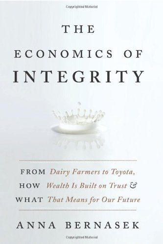 Economics of Integrity From Dairy Farmers to Toyota, How Wealth Is Built on Trust and What That Means for Our Future  2010 9780061774133 Front Cover