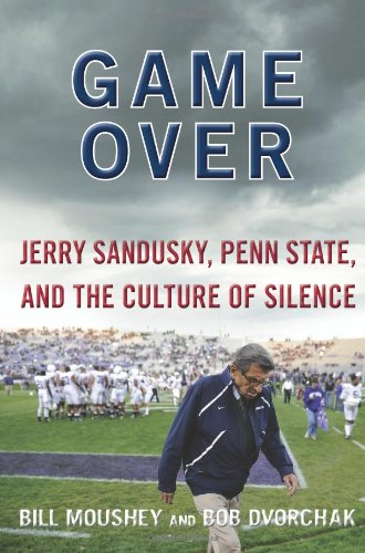 Game Over Jerry Sandusky, Penn State, and the Culture of Silence N/A edition cover
