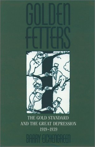 Golden Fetters The Gold Standard and the Great Depression, 1919-1939  1996 edition cover