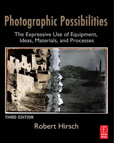 Photographic Possibilities The Expressive Use of Equipment, Ideas, Materials, and Processes 3rd 2009 (Revised) edition cover