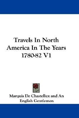 Travels in North America in the Years 1780-82 V1 N/A 9780548293133 Front Cover