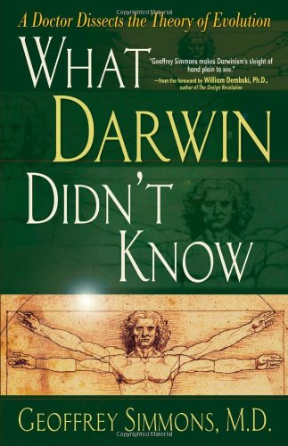 What Darwin Didn't Know A Doctor Dissects the Theory of Evolution  2004 9780736913133 Front Cover