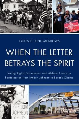 When the Letter Betrays the Spirit Voting Rights Enforcement and African American Participation from Lyndon Johnson to Barack Obama  2011 9780739149133 Front Cover