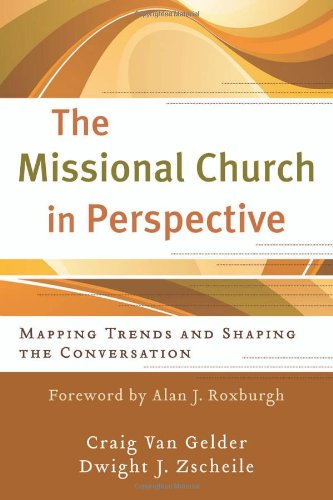 Missional Church in Perspective Mapping Trends and Shaping the Conversation  2011 edition cover