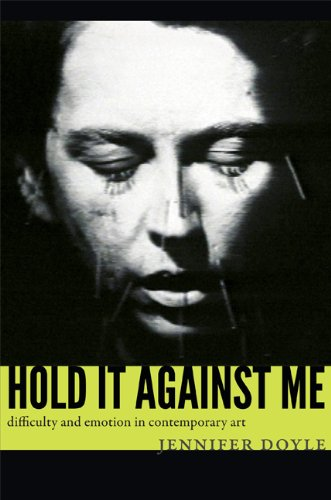 Hold It Against Me Difficulty and Emotion in Contemporary Art  2013 edition cover