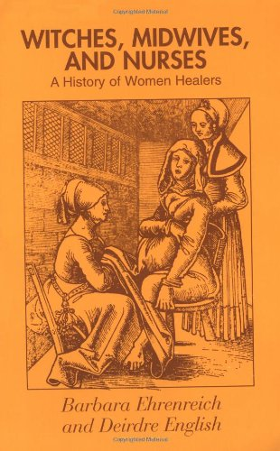 Witches, Midwives, and Nurses A History of Women Healers 2nd 2004 9780912670133 Front Cover